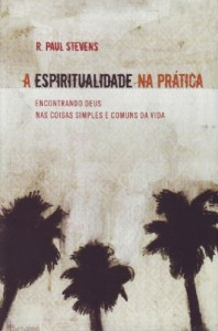 A espiritualidade na prática (R. Paul Stevens)