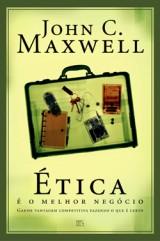 Ética é o melhor negócio (John C. Maxwell)