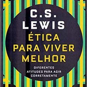 Ética para Viver Melhor (C. S. Lewis)