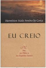 Eu Creio – No Pai, no Filho e no Espírito Santo (Hermisten Maia Pereira da Costa)