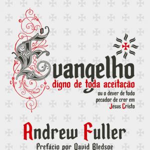 O Evangelho digno de toda aceitação (Andrew Fuller)