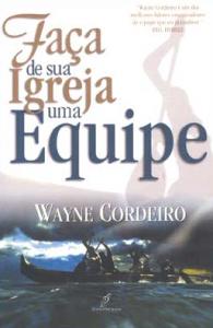 Faça de Sua Igreja uma Equipe (Wayne Cordeiro)