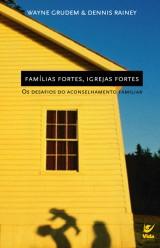 Famílias fortes, igrejas fortes (Wayne Grudem e Dennis Rainey)