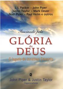 Fascinado Pela Glória de Deus (John Piper, J.I.Packer, Justin Taylor, Mark Dever, Paul Helm e outros)