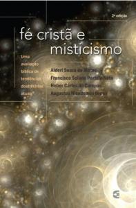 Fé cristã e misticismo (Alderi Souza de Matos – Augustus Nicodemus Lopes – Francisco Solano Portela Neto – Heber Carlos de Campos)