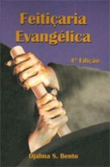 Feitiçaria Evangélica (Djalma S. Bento)