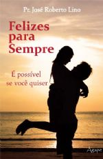 Felizes para sempre (José Roberto Oliveira Lino)
