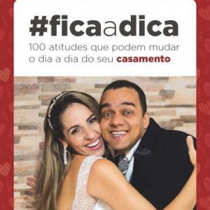 Fica a dica – 100 atitudes que podem mudar o dia a dia do seu casamento (Darrell e Márcia Marinho)