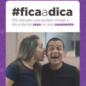 Fica a dica – 100 atitudes que podem mudar o dia a dia do sexo no seu casamento (Darrell e Márcia Marinho)