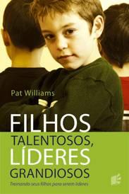 Filhos talentosos, líderes grandioso (Pat Williams)