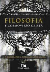 Filosofia e cosmovisão cristã (J. P. Moreland – William Lane Craig)