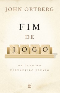 Fim De Jogo (John Ortberg)