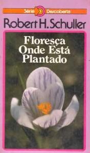 Floresça onde está plantado (Robert Schuller)