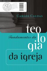 Fundamentos da teologia da igreja (Carlos Caldas)