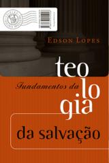 Fundamentos da teologia da salvação (Edson Lopes)