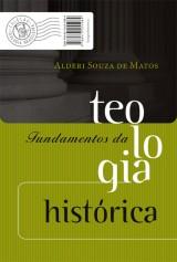 Fundamentos da teologia histórica (Alderi Souza de Matos)