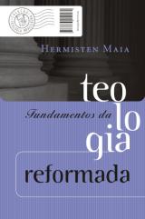Fundamentos da teologia reformada (Hermisten Maia)