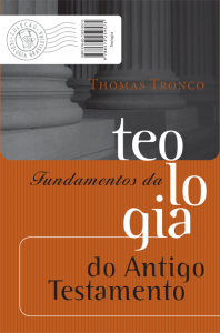 Fundamentos da Teologia do Antigo Testamento (Thomas Tronco)