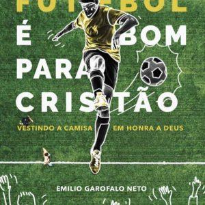 Futebol é bom para o cristão (Emílio Garofalo Neto)