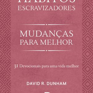 Hábitos escravizadores (David R. Dunham)