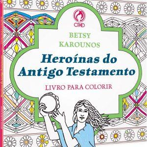 Heroínas do Antigo Testamento: Livro para colorir (Betsy Karounos)