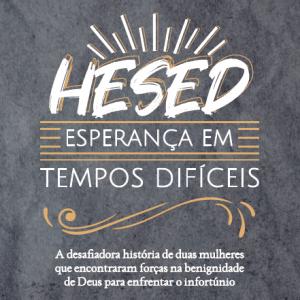 Hesed: Esperança em tempos difíceis (Victor Hugo Michel – Priscila Michel Porcher)