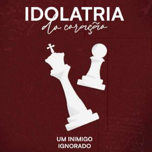 Idolatria do coração (Filipe Fontes)