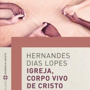 Igreja, corpo vivo de Cristo (Hernandes Dias Lopes)