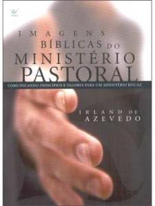 Imagens bíblicas do ministério pastoral (Irland de Azevedo)