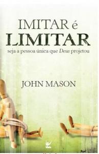 Imitar é limitar (John Mason)