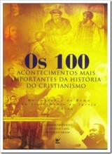 Os 100 acontecimentos mais importantes da história do cristianismo (A. Kenneth Curtis)
