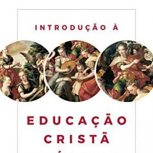 Introdução à educação cristã clássica (Christopher Perrin)