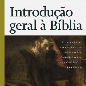 Introdução geral à Bíblia (Norman L. Geisler – William E. Nix)