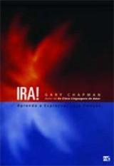 Ira! Aprenda a expressar esta emoção (Gary Chapman)