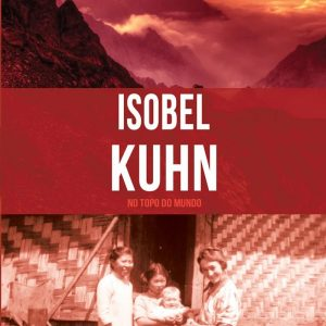 Isobel Kuhn (Janet Benge – Geoff Benge)