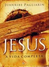 Jesus A vida Completa (Juanribe Pagliarin)