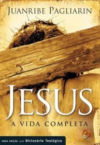 Jesus: A Vida Completa – Nova Edição Com Dicionário Teológico (Juanribe Pagliarin)
