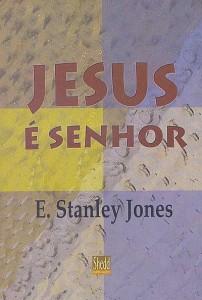 Jesus é Senhor (E. Stanley Jones)