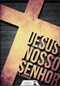 Jesus nosso Senhor (Charles Haddon Spurgeon)