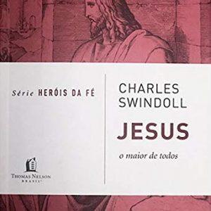 Jesus o maior de todos (Charles Swindoll)