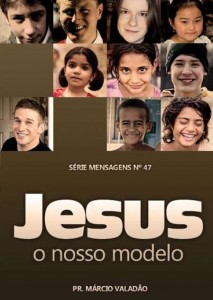 Jesus, o Nosso Modelo (Márcio Valadão)