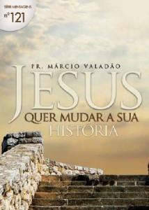 Jesus Quer Mudar a Sua História (Márcio Valadão)