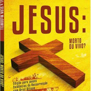 Jesus: Morto ou vivo? (Josh McDowell – Sean McDowell)