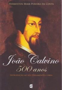 João Calvino – 500 Anos (Hermisten Maia Pereira da Costa)