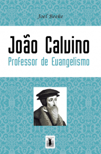 João Calvino como professor de evangelismo (Joel Beeke)