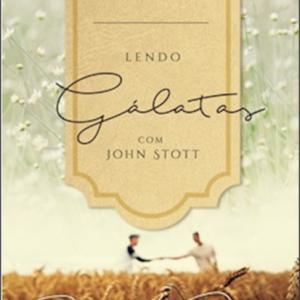 Lendo Gálatas com John Stott (John Stott)