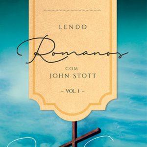 Lendo Romanos com John Stott – Vol. 1 (John Stott)