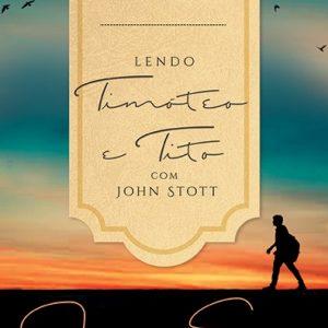 Lendo Timóteo e Tito com John Stott (John Stott)