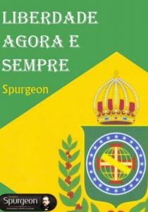 Liberdade Agora e Sempre (Charles H. Spurgeon)