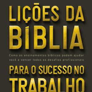 Lições da Bíblia para o sucesso no trabalho (Rodney Leandro Betetto)